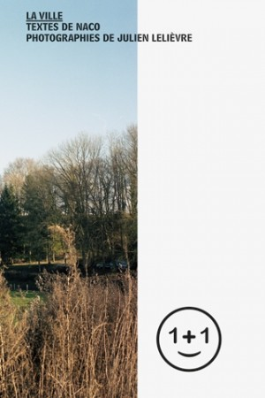 1+1 N°01 / Naco + Julien Lelièvre «La Ville», 2013